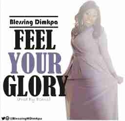 Blessing Dimkpa - Feel Your Glory